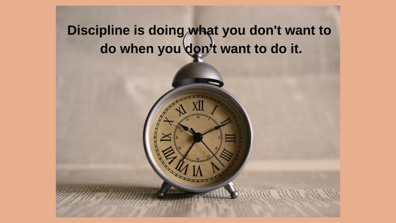 Discipline is doing what you you don't want to do when you don't want to do it.3